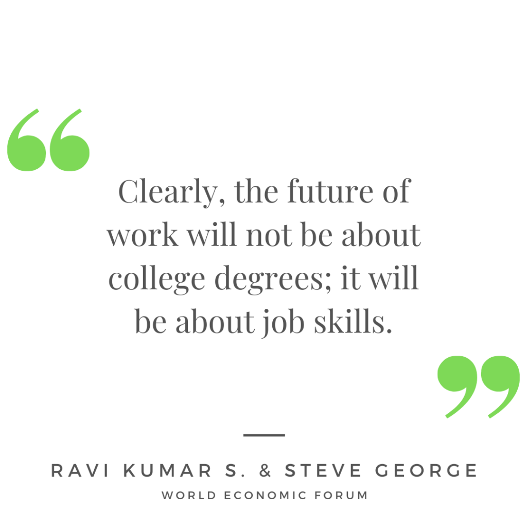 """Clearly, the future of work will not be about college degrees; it will be about job skills."" - World Economic Forum"