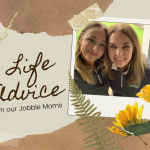 life advice from our jobble moms